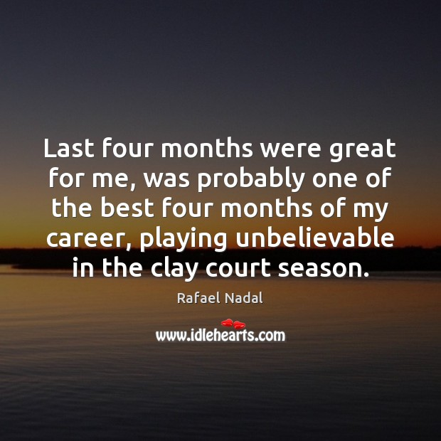 Last four months were great for me, was probably one of the Rafael Nadal Picture Quote