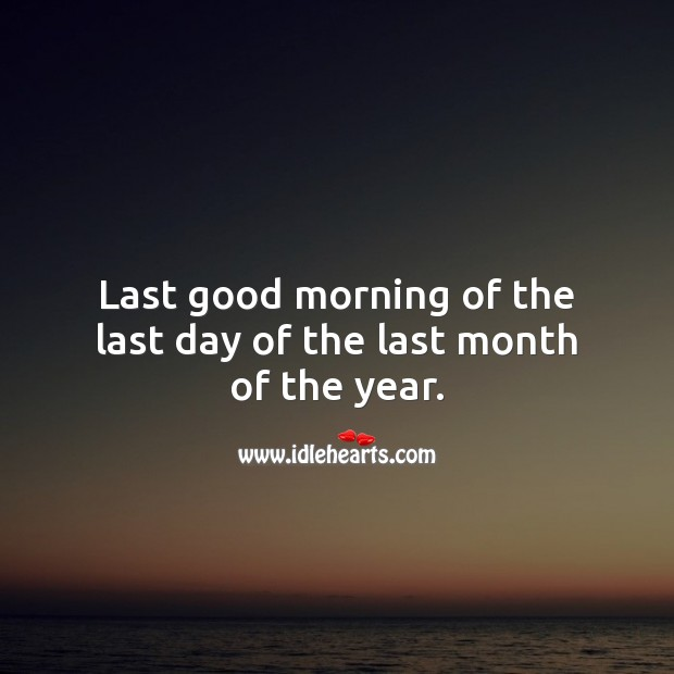 Last good morning of the last day of the last month of the year. Happy New Year Messages Image