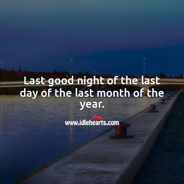 Last good night of the last day of the last month of the year. Happy New Year Messages Image