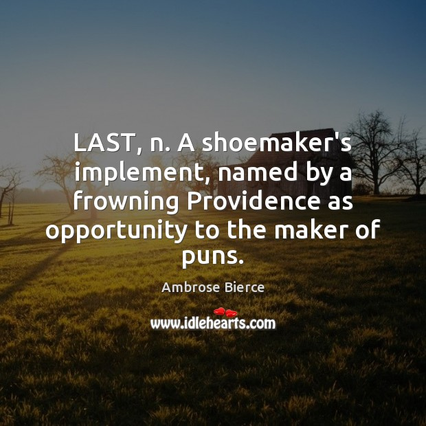LAST, n. A shoemaker's implement, named by a frowning Providence as opportunity Image