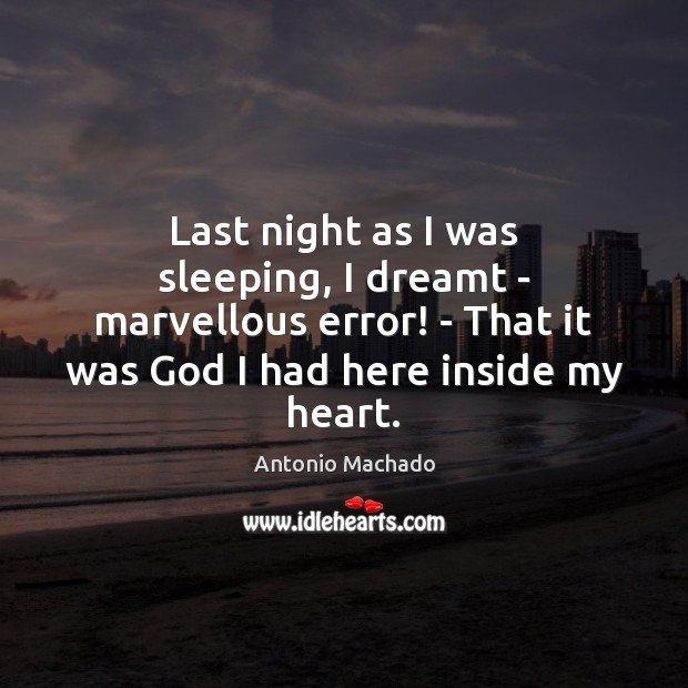 Last night as I was sleeping, I dreamt – marvellous error! – Antonio Machado Picture Quote