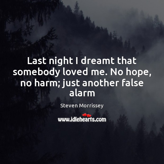 Last night I dreamt that somebody loved me. No hope, no harm; just another false alarm Image