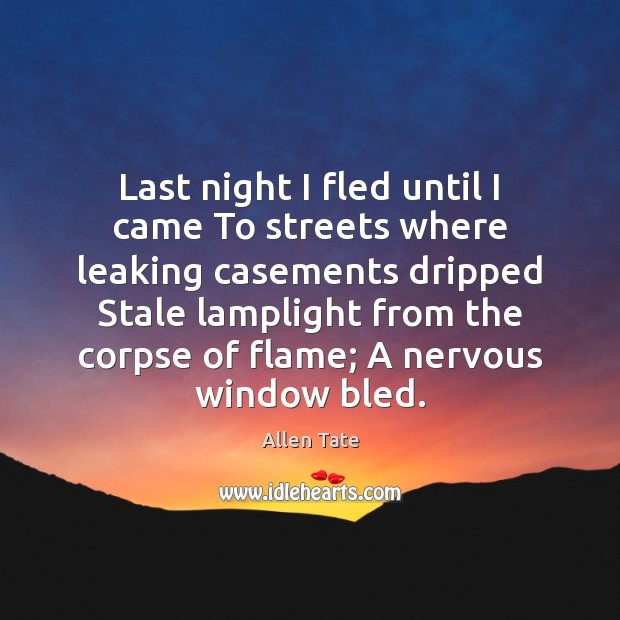 Image, Last night I fled until I came To streets where leaking casements