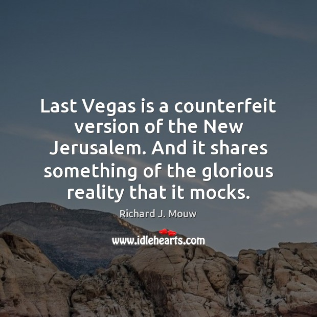 Last Vegas is a counterfeit version of the New Jerusalem. And it Image