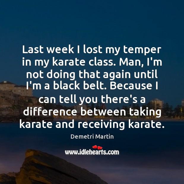 Last week I lost my temper in my karate class. Man, I'm Image