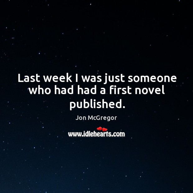Last week I was just someone who had had a first novel published. Image