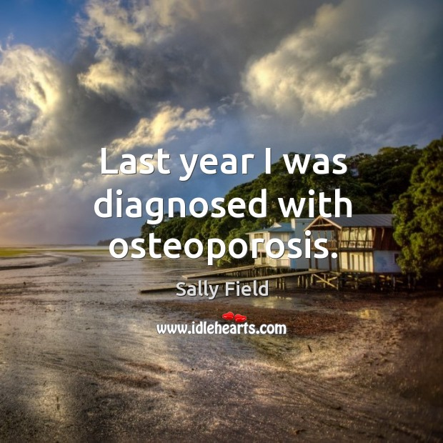 Image, Last year I was diagnosed with osteoporosis.