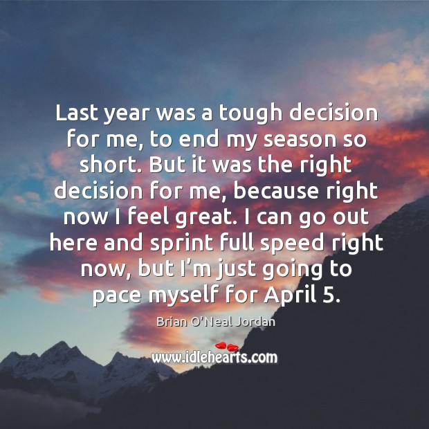 Image, Last year was a tough decision for me, to end my season so short.