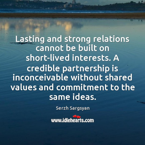 Image, Lasting and strong relations cannot be built on short-lived interests. A credible