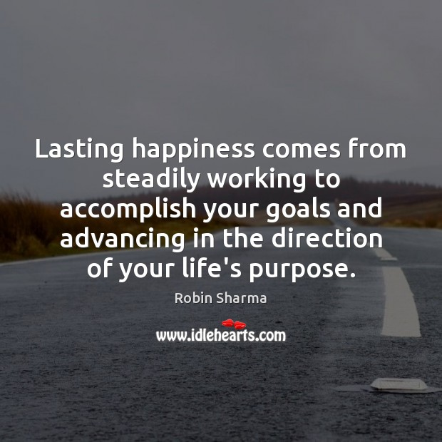 Lasting happiness comes from steadily working to accomplish your goals and advancing Robin Sharma Picture Quote