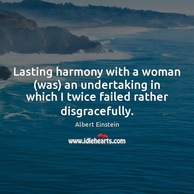 Image, Lasting harmony with a woman (was) an undertaking in which I twice