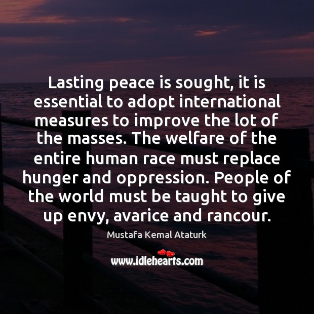 Lasting peace is sought, it is essential to adopt international measures to Mustafa Kemal Ataturk Picture Quote
