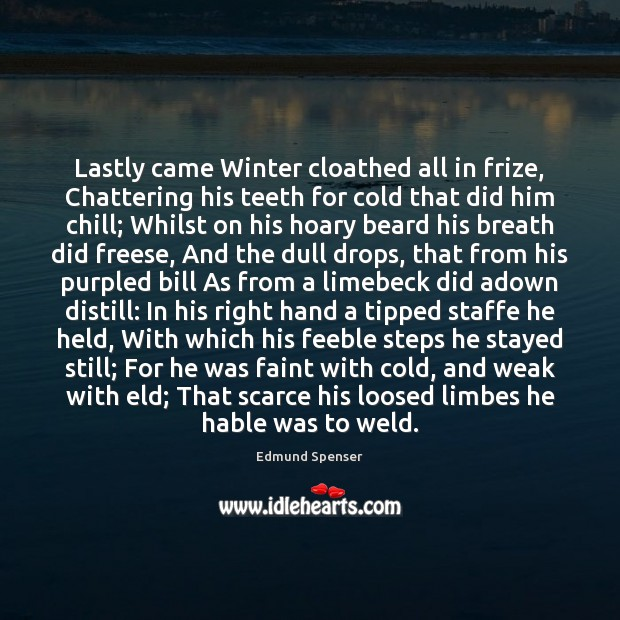 Lastly came Winter cloathed all in frize, Chattering his teeth for cold Edmund Spenser Picture Quote
