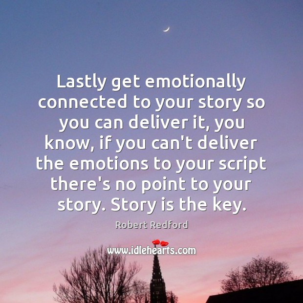 Image, Lastly get emotionally connected to your story so you can deliver it,