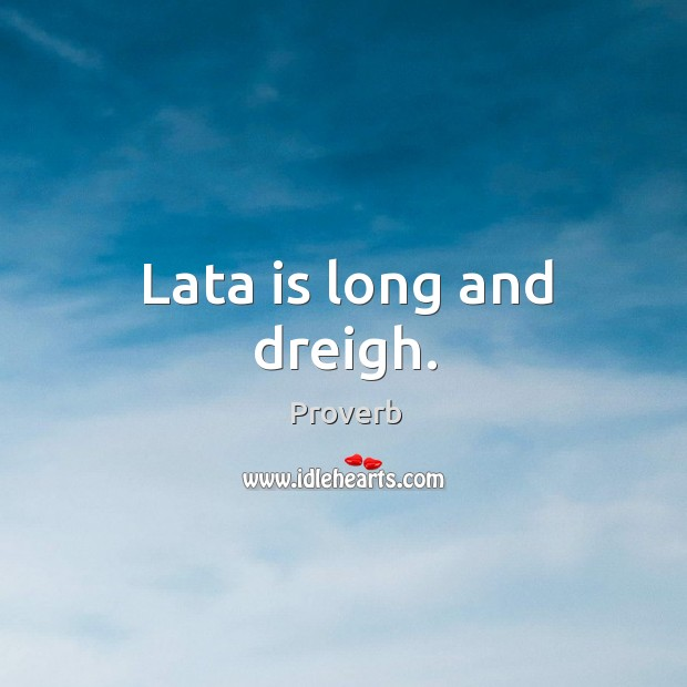 Lata is long and dreigh. Image