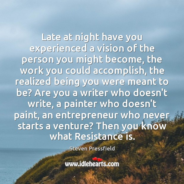 Late at night have you experienced a vision of the person you Steven Pressfield Picture Quote
