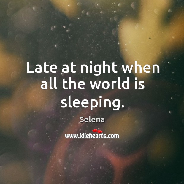 Late at night when all the world is sleeping. Image