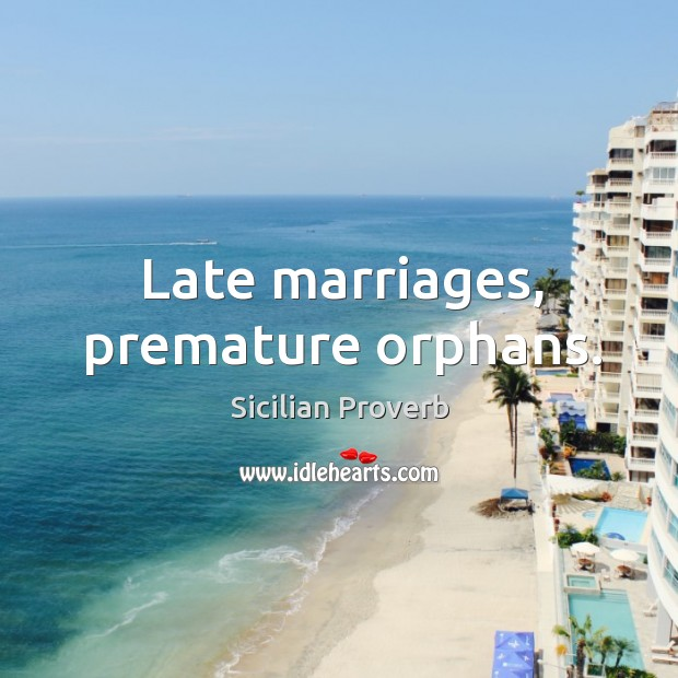 Image, Late marriages, premature orphans.