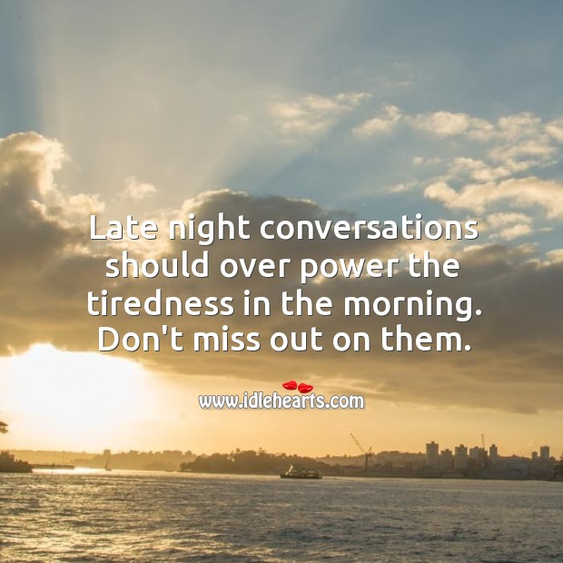 Image, Late night conversations should over power the tiredness in the morning.