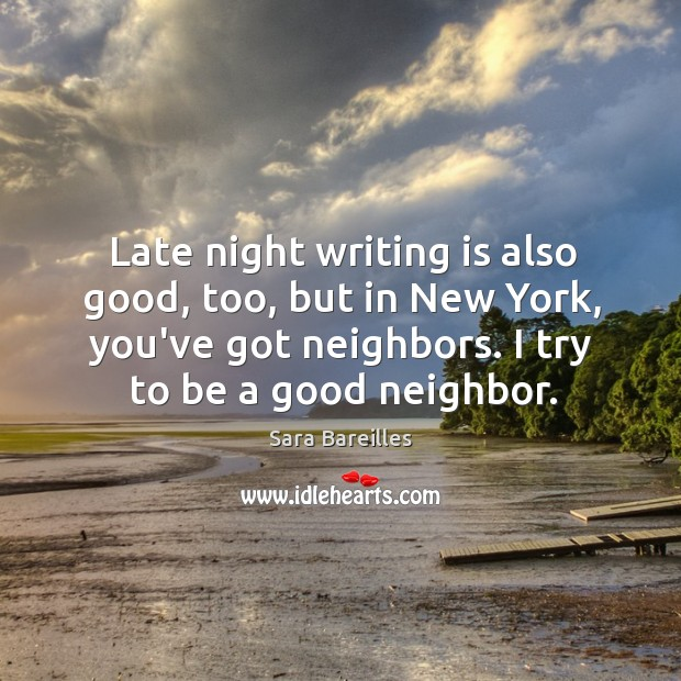 Late night writing is also good, too, but in New York, you've Sara Bareilles Picture Quote