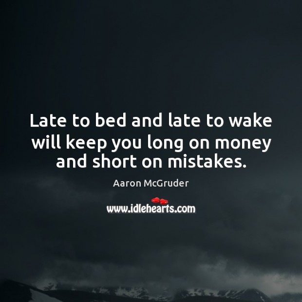 Image, Late to bed and late to wake will keep you long on money and short on mistakes.