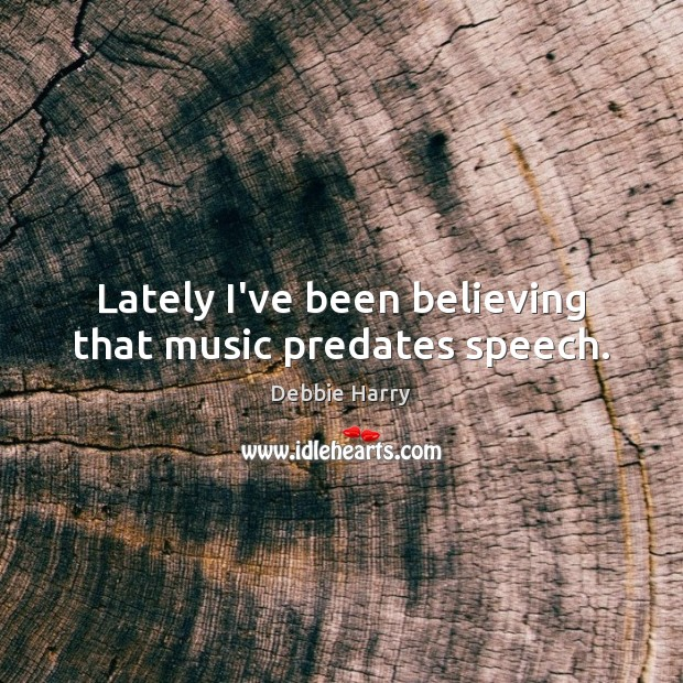 Lately I've been believing that music predates speech. Image