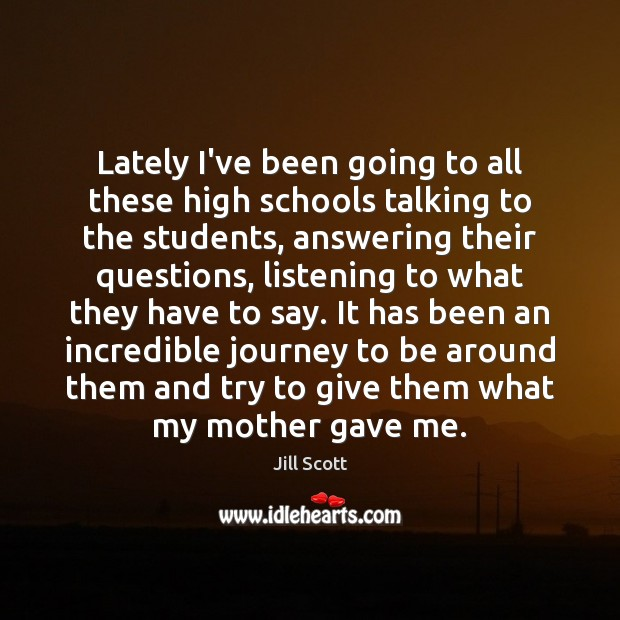 Lately I've been going to all these high schools talking to the Jill Scott Picture Quote