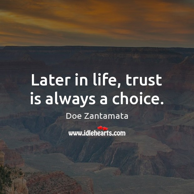 Later in life, trust is always a choice. Trust Quotes Image