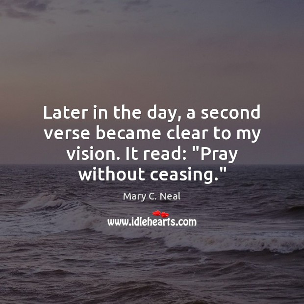 Mary C. Neal Picture Quote image saying: Later in the day, a second verse became clear to my vision.