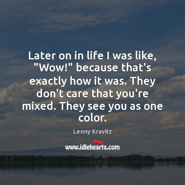 """Later on in life I was like, """"Wow!"""" because that's exactly how Image"""