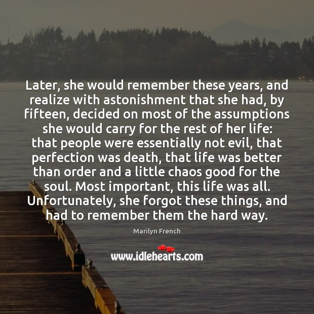 Later, she would remember these years, and realize with astonishment that she Image