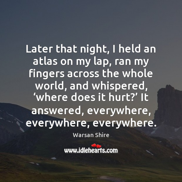Later that night, I held an atlas on my lap, ran my Image