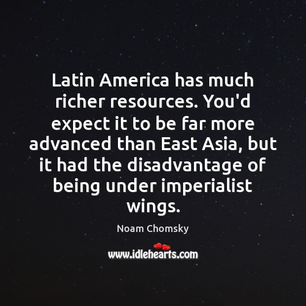 Image, Latin America has much richer resources. You'd expect it to be far