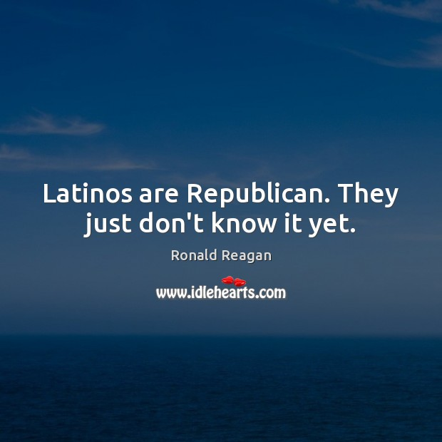 Image, Latinos are Republican. They just don't know it yet.
