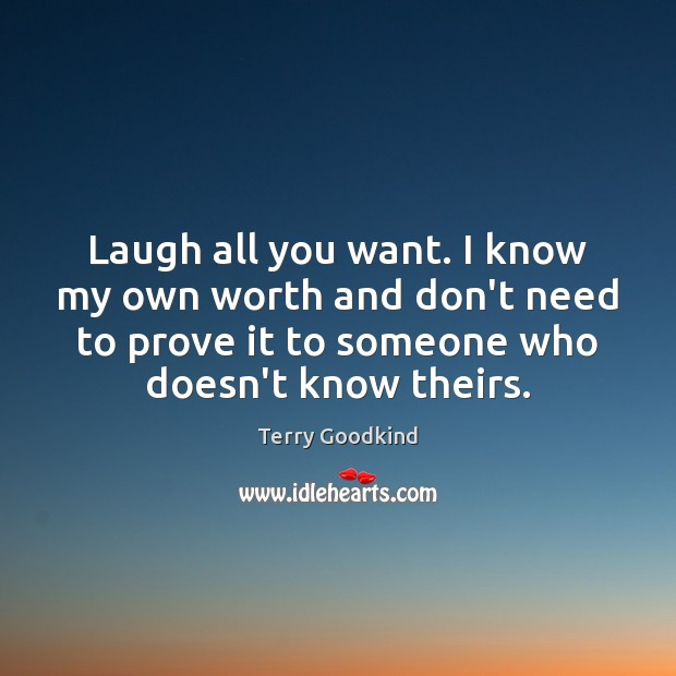 Laugh all you want. I know my own worth and don't need Image