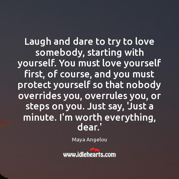 Image, Laugh and dare to try to love somebody, starting with yourself. You