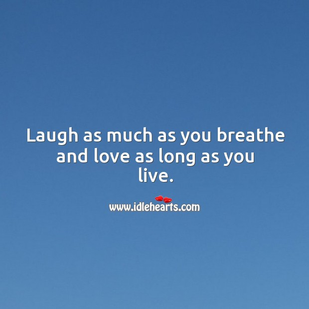 Laugh as much as you breathe and love as long as you live. Image