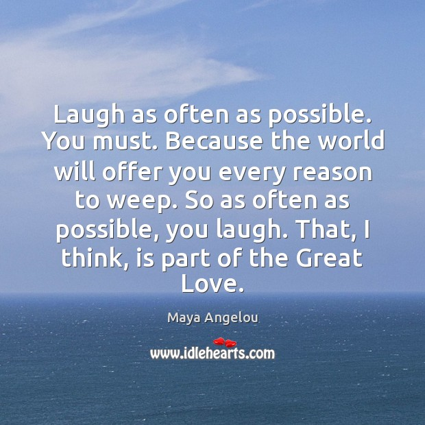 Image, Laugh as often as possible. You must. Because the world will offer