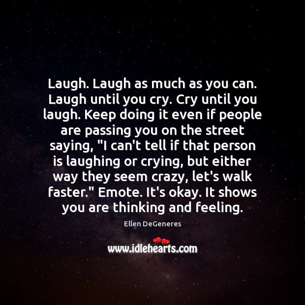 Laugh. Laugh as much as you can. Laugh until you cry. Cry Image
