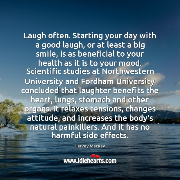 Laugh often. Starting your day with a good laugh, or at least Harvey MacKay Picture Quote