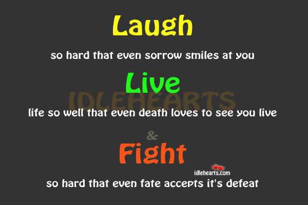 Laugh so Hard That Even Sorrow Smiles at You.
