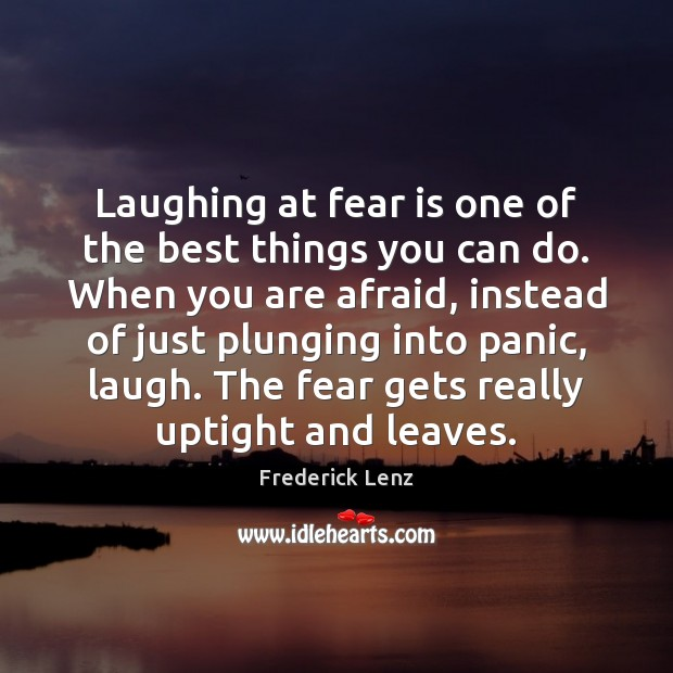 Laughing at fear is one of the best things you can do. Image