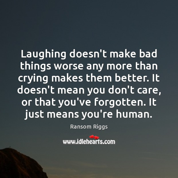 Ransom Riggs Picture Quote image saying: Laughing doesn't make bad things worse any more than crying makes them