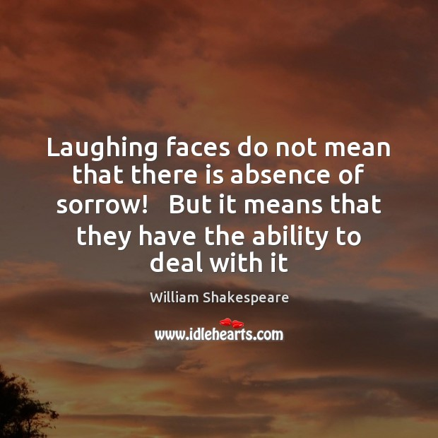 Laughing faces do not mean that there is absence of sorrow!   But Image