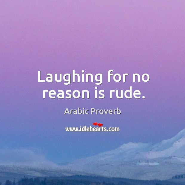 Laughing for no reason is rude. Arabic Proverbs Image