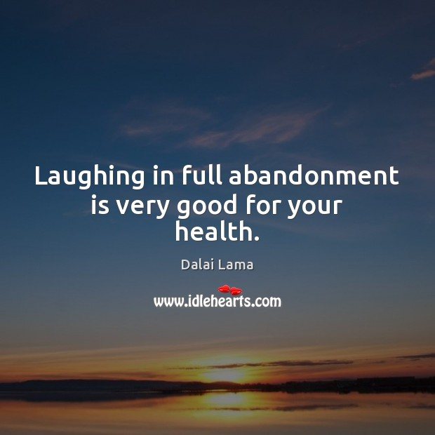 Image, Laughing in full abandonment is very good for your health.