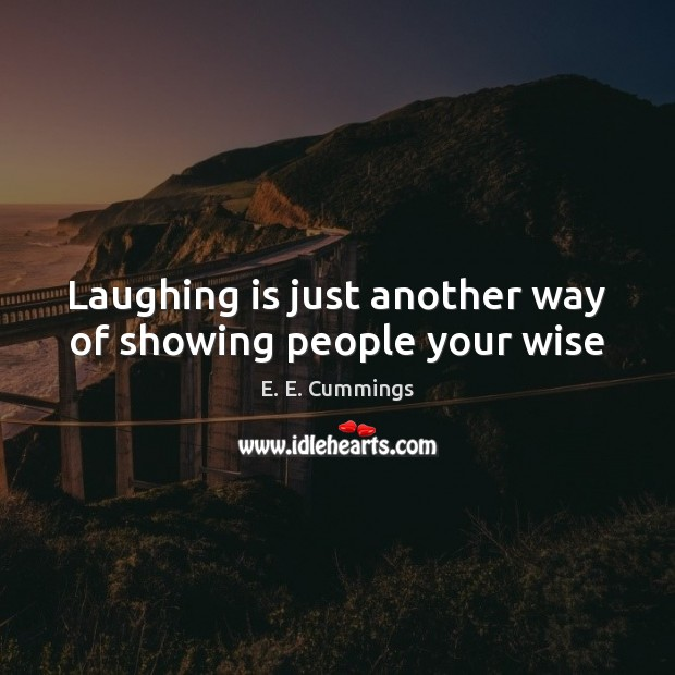 Laughing is just another way of showing people your wise Image
