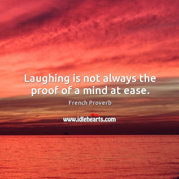 Image, Laughing is not always the proof of a mind at ease.