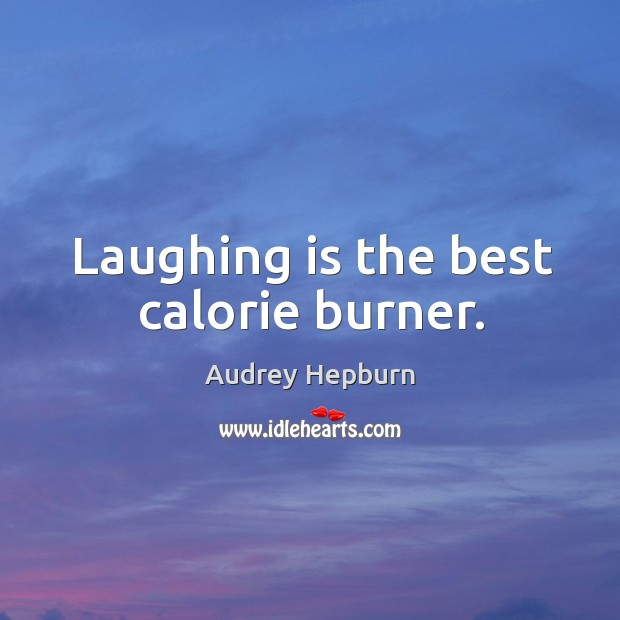 Laughing is the best calorie burner. Audrey Hepburn Picture Quote