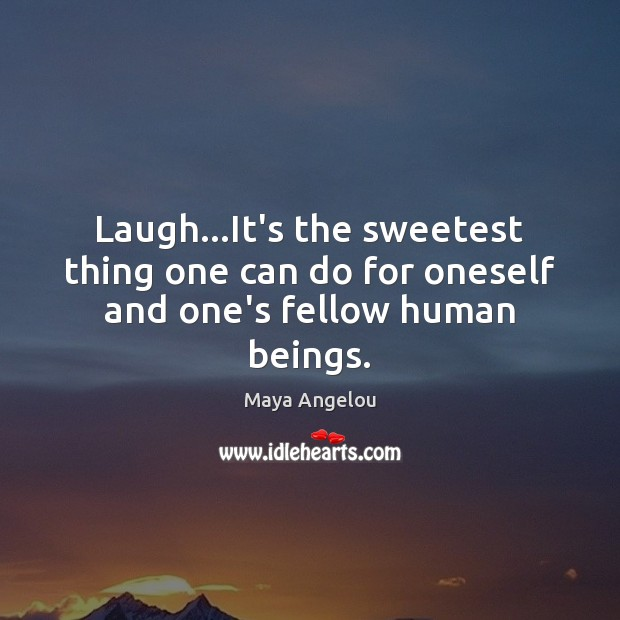 Image, Laugh…It's the sweetest thing one can do for oneself and one's fellow human beings.